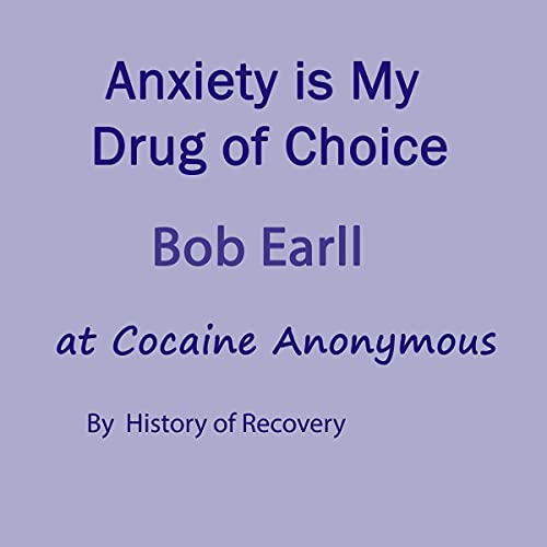 Anxiety Is My Drug of Choice Bob Earl at Cocaine Anonymous Titelbild