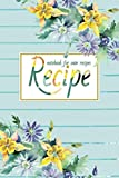 Recipe Notebook For Own Recipes: My Family Cookbook Custom Blank Recipe Notebook /