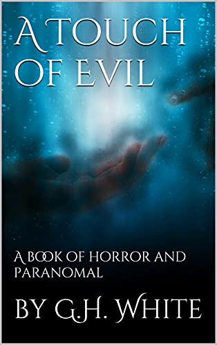 A Touch of Evil: A book of horror and paranomal by [by G.H. White]