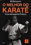 O Melhor do Karatê Vol. 1: Visão Abrangente - Práticas: Volume 1