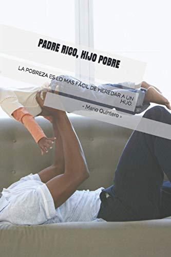 PADRE RICO, HIJO POBRE: La pobreza es lo más fácil de heredar a un hijo, Una bonita lectura que te puede ayudar a reflexionar si estamos haciendo lo correcto o no con nuestros hijos.