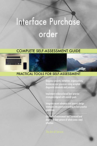 Interface Purchase order All-Inclusive Self-Assessment - More than 700 Success Criteria, Instant Visual Insights, Comprehensive Spreadsheet Dashboard, Auto-Prioritized for Quick Results