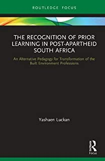The Recognition of Prior Learning in Post-Apartheid South Africa: An Alternative Pedagogy for Transformation of the Built ...