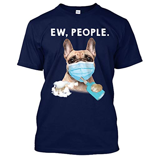 Funny Frenchie Ew People Dog Wearing A Face Mask T-Shirt for Men Women (Navy - 3XL)