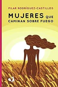 Mujeres que caminan sobre fuego par Pilar Rodríguez-Castillos