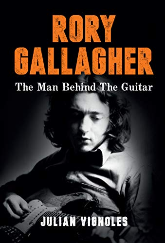 Rory Gallagher: The Man Behind The Guitar (English Edition)