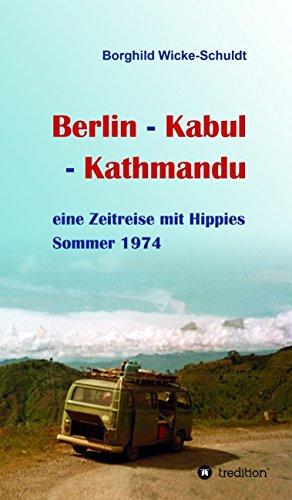 Berlin - Kabul - Kathmandu: eine Zeitreise mit Hippies Sommer 1974
