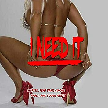I Need It (feat. Paris Cimone, Young Mezzy & Khali Hustle)