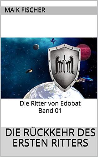 Die Rückkehr des ersten Ritters: Die Ritter von Edobat Band 01
