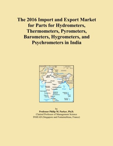 The 2016 Import and Export Market for Parts for Hydrometers, Thermometers, Pyrometers, Barometers, Hygrometers, and Psychrometers in India