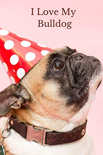 I Love My Bulldog: Small / Medium Lined A5 Notebook (6' x 9') 100 Pages, Journal To Write In, Diary Notepad for French Bulldog Dog Lover