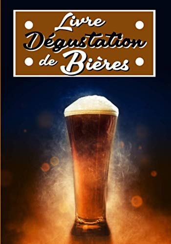 LIVRE DÉGUSTATION DE BIÈRES: Carnet Dégustation de Bières: Journal de Bord pour Déguster vos Recettes de Brassage,Levure & Fabrication de Bière/Cahier pour Brasseur & Brasserie