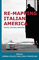 Re-Mapping Italian America: Places, Cultures, Identities (Saggistica)