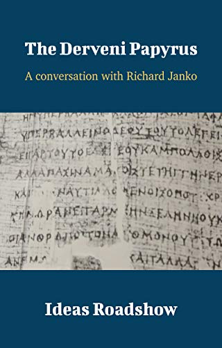 The Derveni Papyrus: A Conversation with Richard Janko (Ideas Roadshow Conversations)...