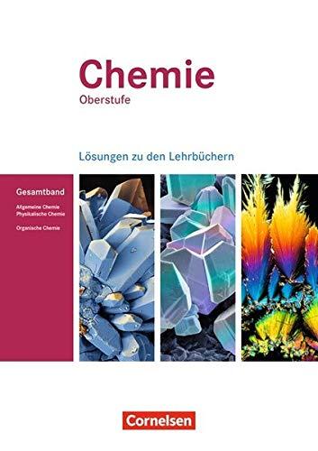 Chemie Oberstufe - Westliche Bundesländer: Allgemeine Chemie, Physikalische Chemie und Organische Chemie: Lösungen zum Gesamtband