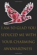 i am so glad you seduced me with your charming Awkwardness: funny Journal valentines day notebook Inspirational quotes Com...
