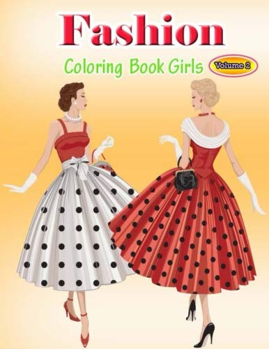 Fashion Coloring Book Girls Volume 2: Coloring Book with Women's Fashion Design, Vintage Floral Dresses, and Relaxing Flower Patterns 1(Fashion Gifts for Relaxation)
