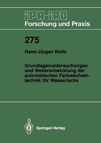 Grundlagenuntersuchungen und Weiterentwicklung der automatischen Farbwechseltechnik für Wasserlacke (IPA-IAO - Forschung und Praxis (275), Band 275)
