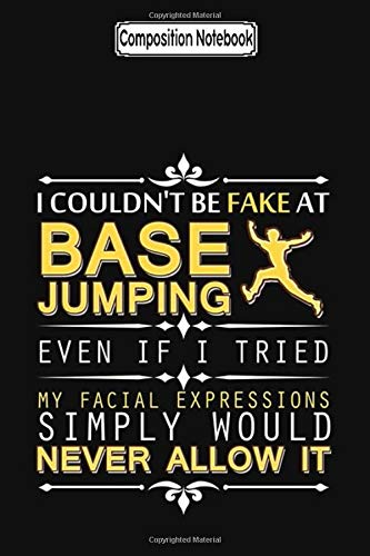 Composition Notebook: Couldn't be fake at base jumping if i tried Journal Notebook Blank Lined Ruled 6x9 100 Pages