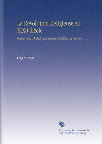 La Révolution Religieuse Au XIX0 Siècle: Introduction Générale Aux Oeuvres de Philippe de Marnix,