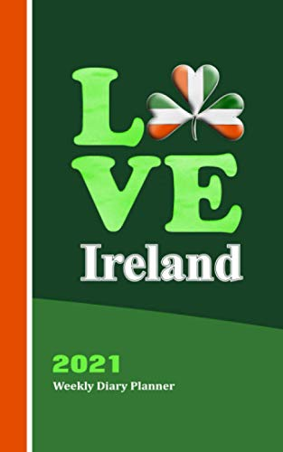 Love Ireland: Irish Shamrock Ireland's Flag Colors Word Art Graphic Cover On 2021 Weekly One Year Diary Planner With Contacts Password And Note Pages