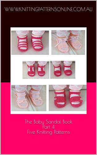 The Baby Sandal Book - Part 4 - Five Knitting Patterns (English Edition)