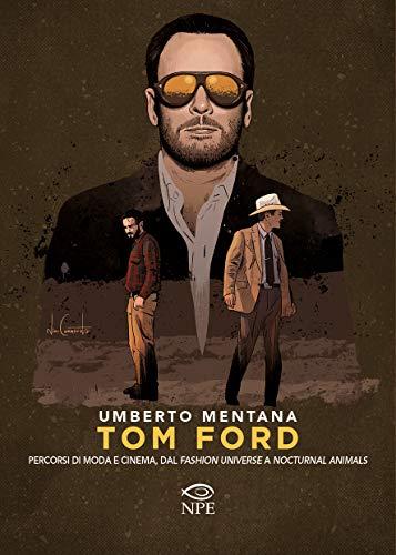 Tom Ford. Percorsi di moda e cinema, dal «Fashion universe» a «Nocturnal Animals»