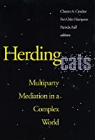 Herding Cats: Multiparty Mediation in a Complex World