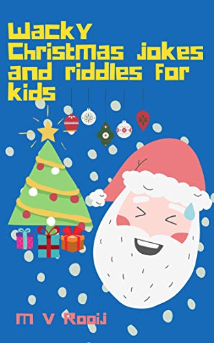 Wacky Christmas Jokes and Riddles for Kids: The ultimate collection of Christmas jokes and riddles to entertain children (and adults)