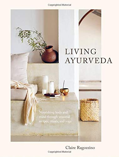 Compare Textbook Prices for Living Ayurveda: Nourishing Body and Mind through Seasonal Recipes, Rituals, and Yoga  ISBN 9781611807493 by Ragozzino, Claire