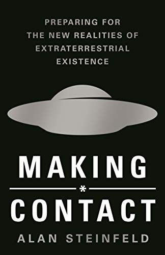 Making Contact: Preparing for the New Realities of Extraterrestrial Existence by [Alan Steinfeld]