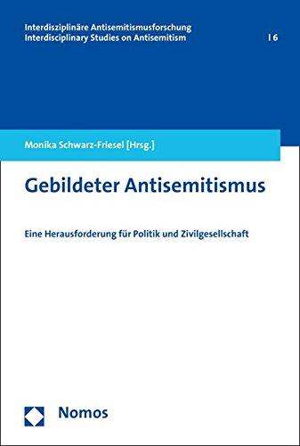 Gebildeter Antisemitismus: Eine Herausforderung für Politik und Zivilgesellschaft (Interdisziplinare Antisemitismusforschung / Interdisciplinary Studies on Antisemitism, Band 6)