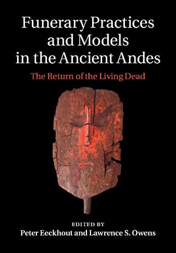 Funerary Practices and Models in the Ancient Andes: The Return of the Living Dead (English Edition)