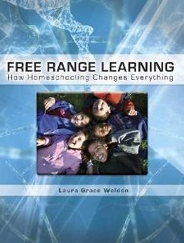 Free Range Learning How Homeschooling Changes Everything