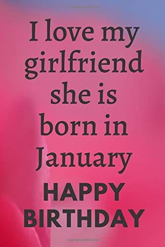 I love my Girlfriend she is born in January: Letters To My  Girlfriend Lined Journal to Write In, Notebook Keepsake Gift,  lined page Book,6' x 9',Gift couple