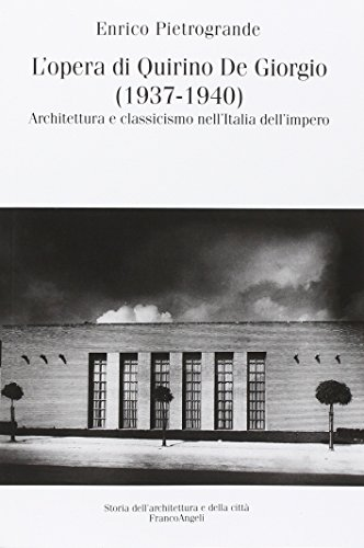 L'opera di Quirino De Giorgio (1937-1940). Architettura e classicismo nell'Italia dell'impero
