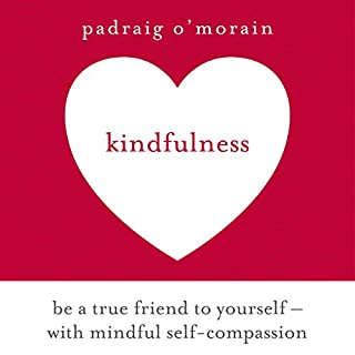 Kindfulness                   By:                                                                                                                                 Padraig O'Morain                               Narrated by:                                                                                                                                 Peter Vollebregt                      Length: 5 hrs and 32 mins     11 ratings     Overall 4.5