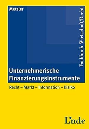 Unternehmerische Finanzierungsinstrumente: Recht - Markt - Information - Risiko : B�cher