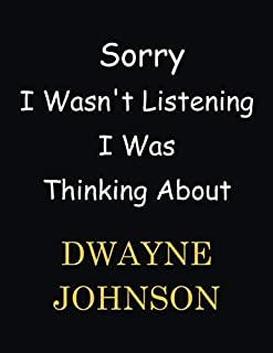 Sorry I Wasn't Listening I Was Thinking About Dwayne Johnson: Dwayne Johnson Notebook/ Journal/ Notepad/ Diary For Women, ...