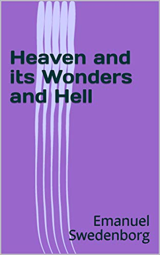 Heaven and its Wonders and Hell (English Edition)