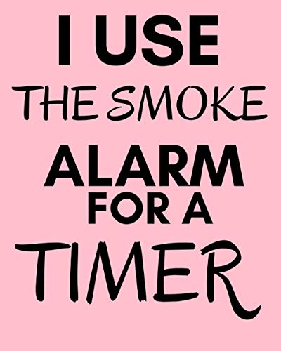 I USE THE SMOKE ALARM FOR A TIMER: Blank Recipe Book to Write In Collect the Recipes You Love in Your Own Custom Cookbook for mom, wife women, girls, ... quote gift idea 8*10 in 100 pages matte cover