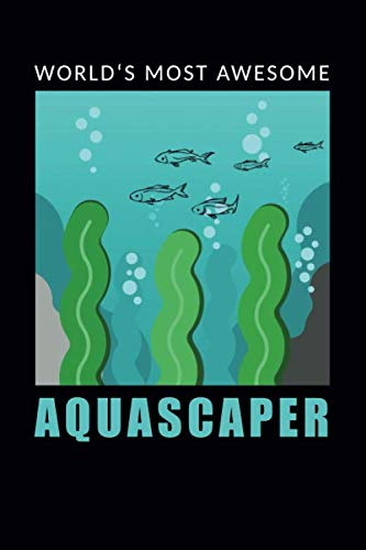 World's most awesome aquascaper: 120 leere Seiten DIN A5 I Notizbuch für Aquarium Aquascaping Fans Ideen Geschenk