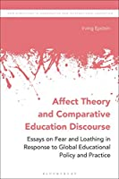 Affect Theory and Comparative Education Discourse: Essays on Fear and Loathing in Response to Global Educational Policy and Practice (New Directions in Comparative and International Education)