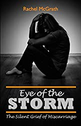 Image: Eye of the Storm: The Silent Grief of Miscarriage | Kindle Edition | by Rachel McGrath (Author). Publisher: McGrath House (February 12, 2016)