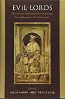 Evil Lords: Theories and Representations of Tyranny from Antiquity to the Renaissance