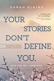 Your Stories Don't Define You. How You Tell Them Will: Storytelling to Connect, Persuade, and Entertain (English Edition)