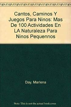 Cantos, Caminos Y Juegos Para Ninos: Mas De 100 Actividades En LA Naturaleza Para Ninos Pequennos (Spanish Edition) 0963275364 Book Cover