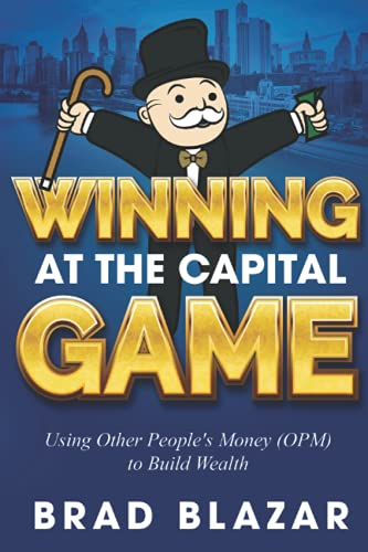 Winning at the Capital Game: Using Other People's Money (OPM) to Build Wealth