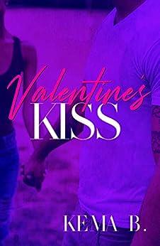 Valentine's Kiss : A Kiss Family Novel by [Kema B.]