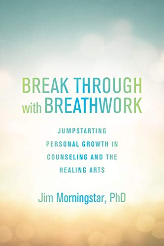 Image of Break Through with Breathwork: Jump-Starting Personal Growth in Counseling and the Healing Arts